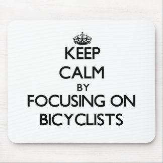 Keep Calm by focusing on Bicyclists Mousepads