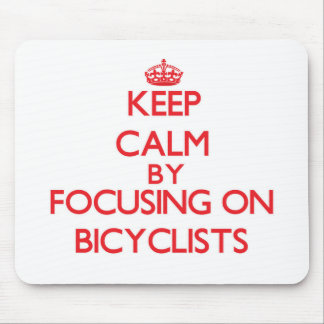 Keep Calm by focusing on Bicyclists Mousepad