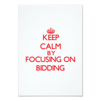 Keep Calm by focusing on Bidding 3.5x5 Paper Invitation Card