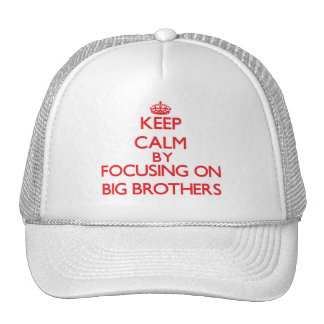 Keep Calm by focusing on Big Brothers Trucker Hats