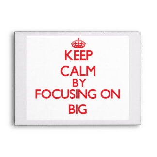 Keep Calm by focusing on Big Envelopes