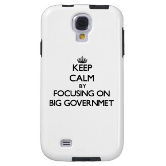 Keep Calm by focusing on Big Governmet Galaxy S4 Case