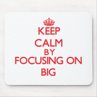 Keep Calm by focusing on Big Mouse Pad
