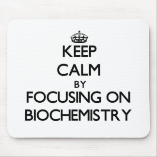 Keep Calm by focusing on Biochemistry Mouse Pads