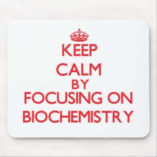 Keep Calm by focusing on Biochemistry Mousepad