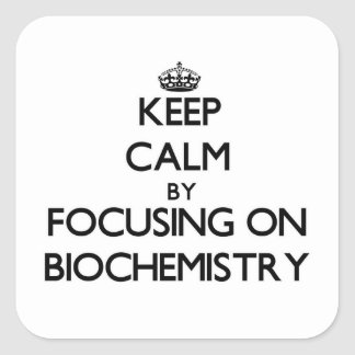 Keep calm by focusing on Biochemistry Square Sticker