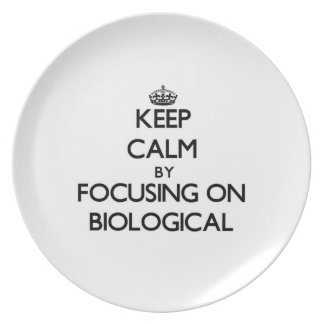 Keep Calm by focusing on Biological Plate