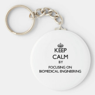 Keep calm by focusing on Biomedical Engineering Basic Round Button Keychain