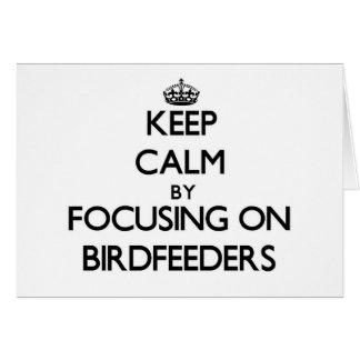 Keep Calm by focusing on Birdfeeders Card