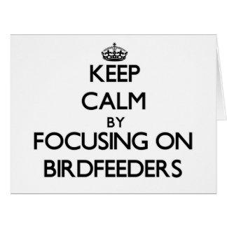 Keep Calm by focusing on Birdfeeders Greeting Cards