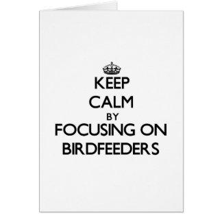 Keep Calm by focusing on Birdfeeders Cards