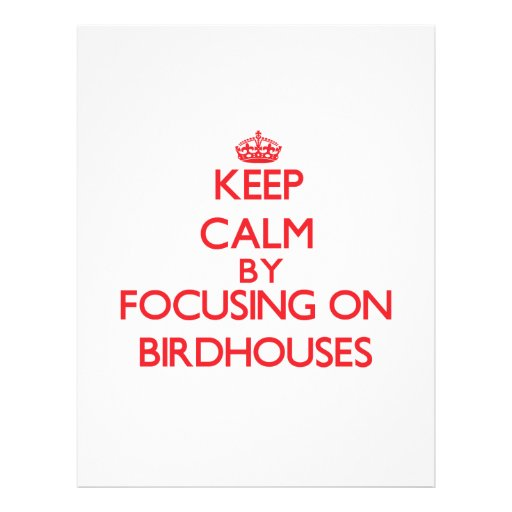 Keep Calm by focusing on Birdhouses Full Color Flyer