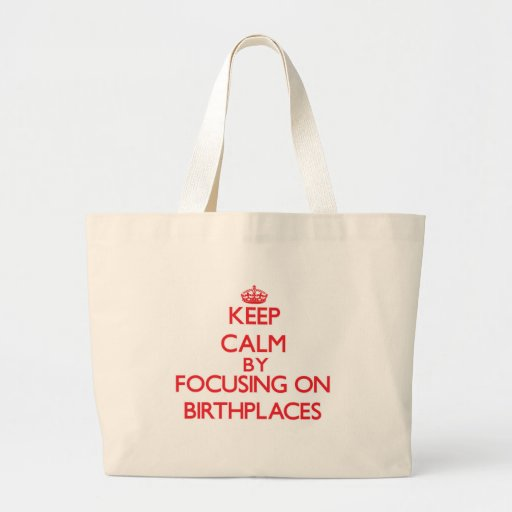 Keep Calm by focusing on Birthplaces Tote Bags