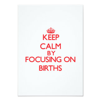 Keep Calm by focusing on Births 5x7 Paper Invitation Card