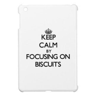 Keep Calm by focusing on Biscuits Cover For The iPad Mini
