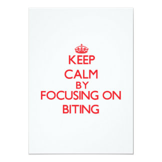 Keep Calm by focusing on Biting 5x7 Paper Invitation Card