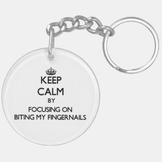 Keep Calm by focusing on Biting My Fingernails Double-Sided Round Acrylic Keychain