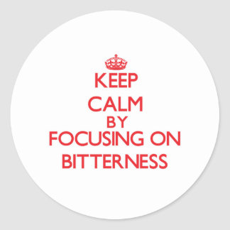 Keep Calm by focusing on Bitterness Stickers