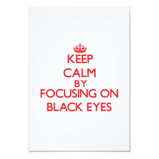 Keep Calm by focusing on Black Eyes 3.5x5 Paper Invitation Card
