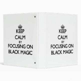 Keep Calm by focusing on Black Magic 3 Ring Binder