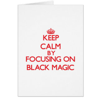 Keep Calm by focusing on Black Magic Greeting Card