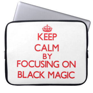 Keep Calm by focusing on Black Magic Laptop Computer Sleeves