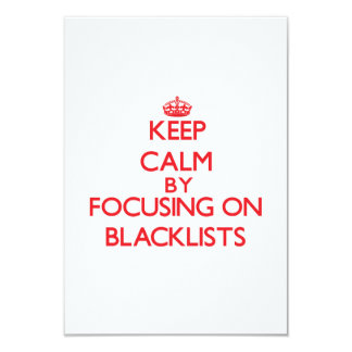 Keep Calm by focusing on Blacklists 3.5x5 Paper Invitation Card