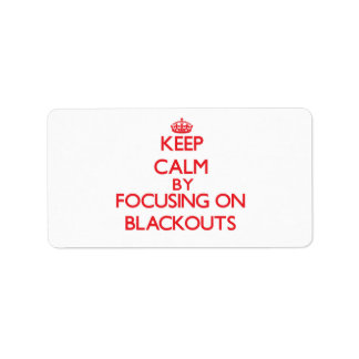Keep Calm by focusing on Blackouts Address Label