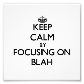 Keep Calm by focusing on Blah Photographic Print