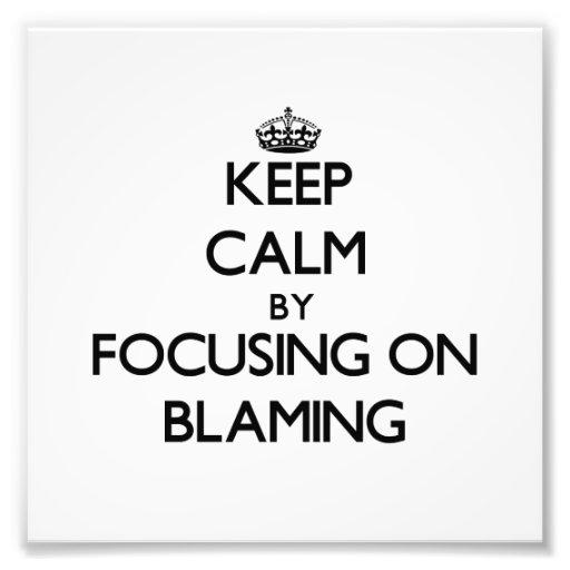 Keep Calm by focusing on Blaming Photo Print