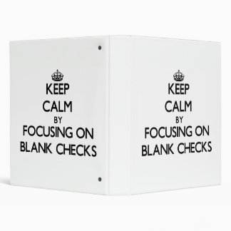 Keep Calm by focusing on Blank Checks 3 Ring Binder