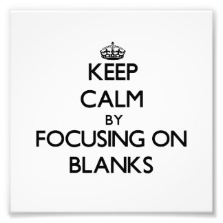 Keep Calm by focusing on Blanks Photo Print