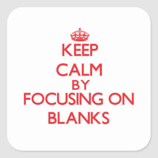 Keep Calm by focusing on Blanks Square Sticker