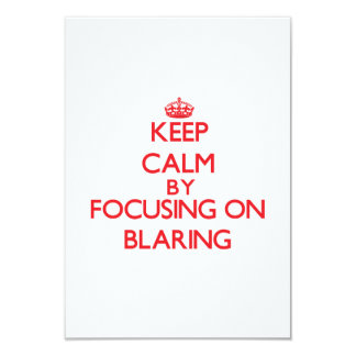 Keep Calm by focusing on Blaring 3.5x5 Paper Invitation Card