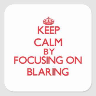 Keep Calm by focusing on Blaring Square Sticker