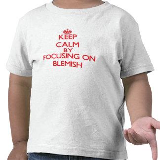 Keep Calm by focusing on Blemish Tshirts