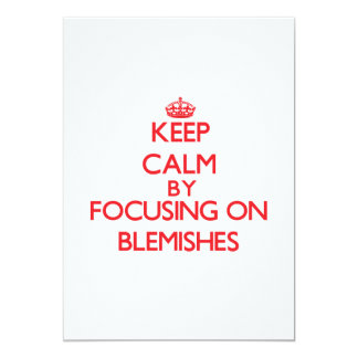 Keep Calm by focusing on Blemishes 5x7 Paper Invitation Card