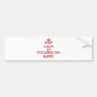 Keep Calm by focusing on Blimps Car Bumper Sticker