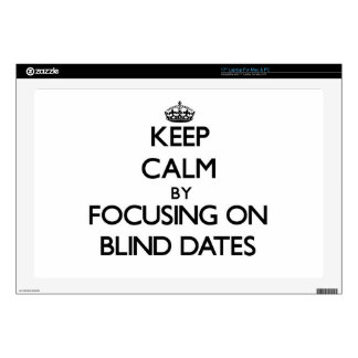 """Keep Calm by focusing on Blind Dates 17"""" Laptop Decals"""