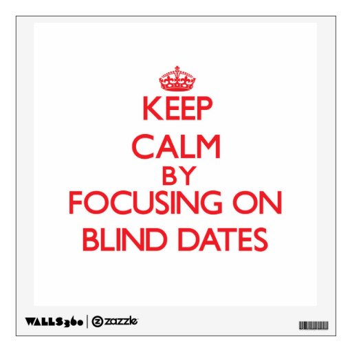 Keep Calm by focusing on Blind Dates Room Sticker