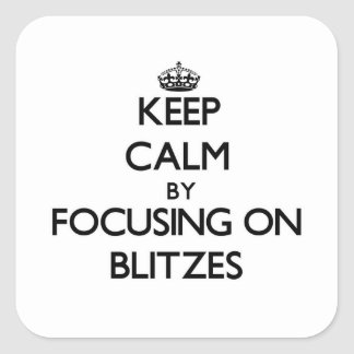 Keep Calm by focusing on Blitzes Sticker