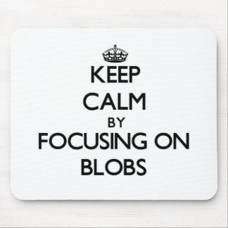 Keep Calm by focusing on Blobs Mouse Pads