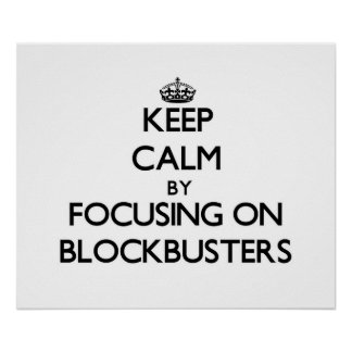 Keep Calm by focusing on Blockbusters Print