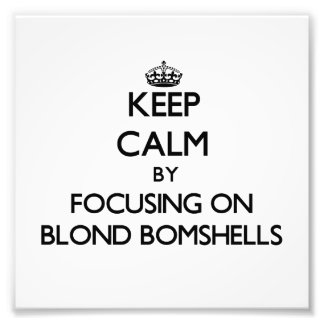 Keep Calm by focusing on Blond Bomshells Photograph