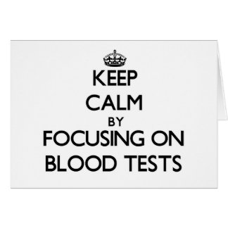 Keep Calm by focusing on Blood Tests Greeting Card