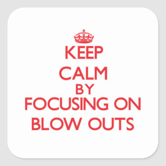 Keep Calm by focusing on Blow Outs Square Sticker