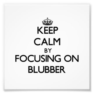 Keep Calm by focusing on Blubber Photo Print