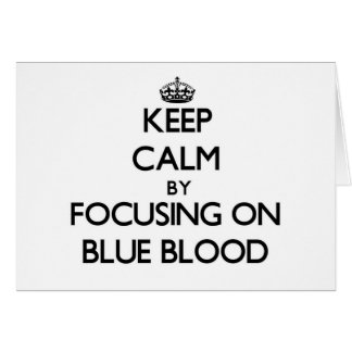 Keep Calm by focusing on Blue Blood Greeting Cards