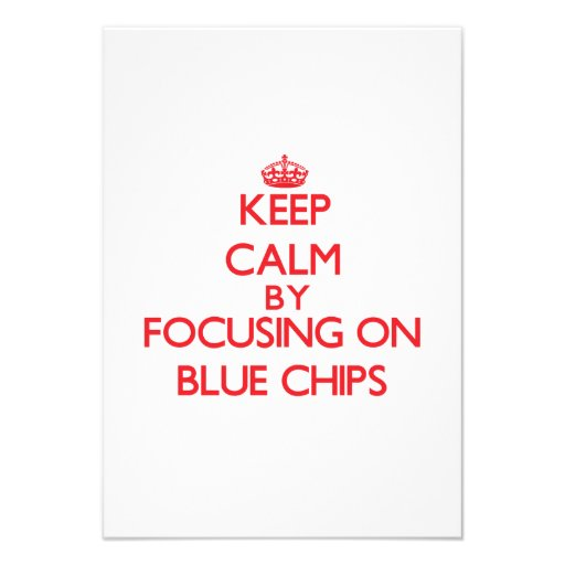 Keep Calm by focusing on Blue Chips Personalized Announcements