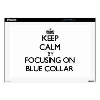 """Keep Calm by focusing on Blue-Collar 17"""" Laptop Skins"""